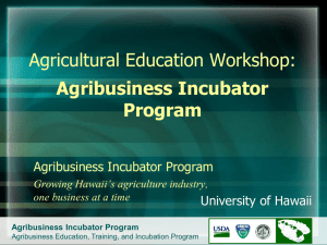 Agricultural Education Workshop: Agribusiness Incubator Program Agribusiness Incubator Program