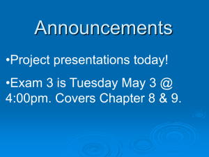 Announcements •Project presentations today! •Exam 3 is Tuesday May 3 @