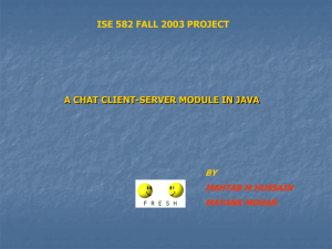 ISE 582 FALL 2003 PROJECT A CHAT CLIENT-SERVER MODULE IN JAVA BY