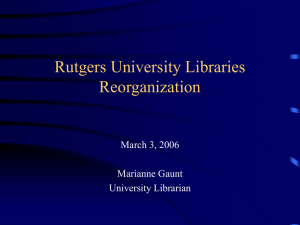 Rutgers University Libraries Reorganization March 3, 2006 Marianne Gaunt