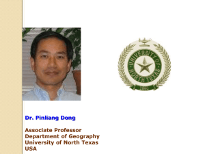 Dr. Pinliang Dong Associate Professor Department of Geography University of North Texas