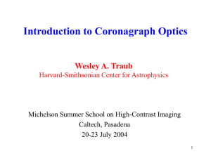 Introduction to Coronagraph Optics Wesley A. Traub Caltech, Pasadena