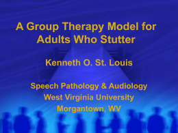 A Group Therapy Model for Adults Who Stutter Kenneth O. St. Louis