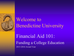 Welcome to Benedictine University Financial Aid 101: Funding a College Education