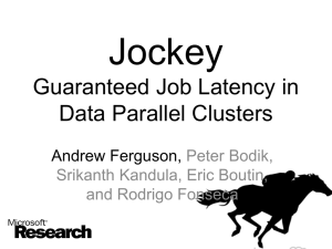 Jockey Guaranteed Job Latency in Data Parallel Clusters Andrew Ferguson,