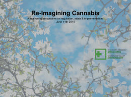 Re-Imagining Cannabis A real world perspective on regulation, sales & implementation.