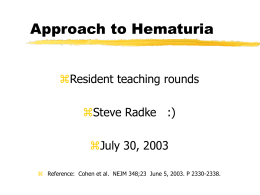 Approach to Hematuria  Resident teaching rounds Steve Radke   :)