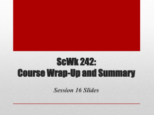 ScWk 242: Course Wrap-Up and Summary Session 16 Slides