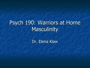 Psych 190: Warriors at Home Masculinity Dr. Elena Klaw