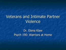 Veterans and Intimate Partner Violence Dr. Elena Klaw Psych 190: Warriors at Home