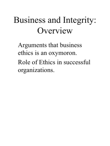 Business and Integrity: Overview Arguments that business ethics is an oxymoron.