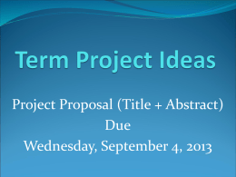 Project Proposal (Title + Abstract) Due Wednesday, September 4, 2013