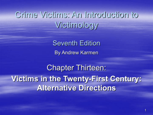 Crime Victims: An Introduction to Victimology Chapter Thirteen: Victims in the Twenty-First Century: