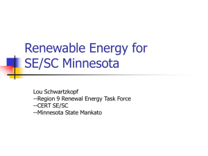 Renewable Energy for SE/SC Minnesota Lou Schwartzkopf --Region 9 Renewal Energy Task Force