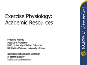 Exercise Physiology: Academic Resources Frederic Murray Assistant Professor
