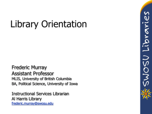 Library Orientation Frederic Murray Assistant Professor Instructional Services Librarian