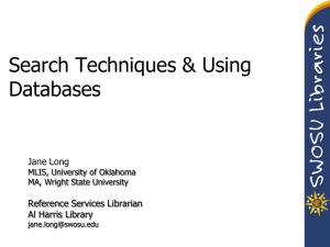 Search Techniques & Using Databases Jane Long Reference Services Librarian