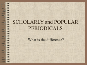 SCHOLARLY and POPULAR PERIODICALS What is the difference?