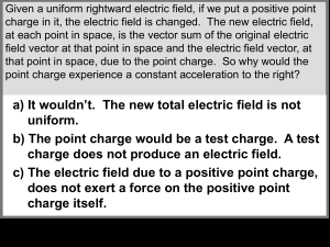 a) It wouldn`t. The new total electric field is not uniform. b) The point