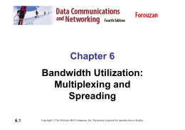 Chapter 6 Bandwidth Utilization: Multiplexing and Spreading 6.1