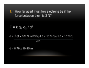 1. How far apart must two electrons be if the force between them is 3