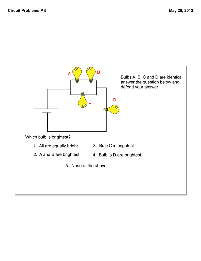 A B C D Which bulb is brightest? 1. All are equally bright 2 ... Ab C D Circuit Diagram on
