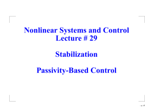Nonlinear Systems and Control Lecture # 29 Stabilization Passivity