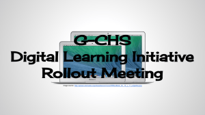 G-CHS Digital Learning Initiative Rollout Meeting