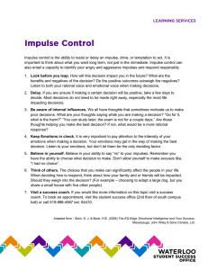 Impulse control is the ability to resist or delay an impulse, drive, or