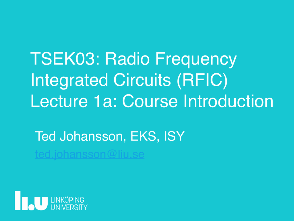 TSEK03: Radio Frequency Integrated Circuits (RFIC) Lecture 1a