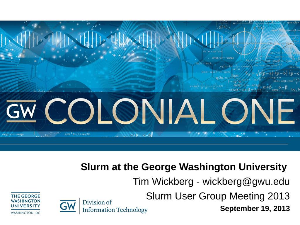Slurm at the George Washington University Tim Wickberg