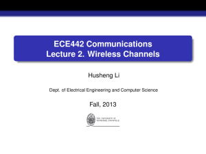 ECE442 Communications Lecture 2. Wireless Channels