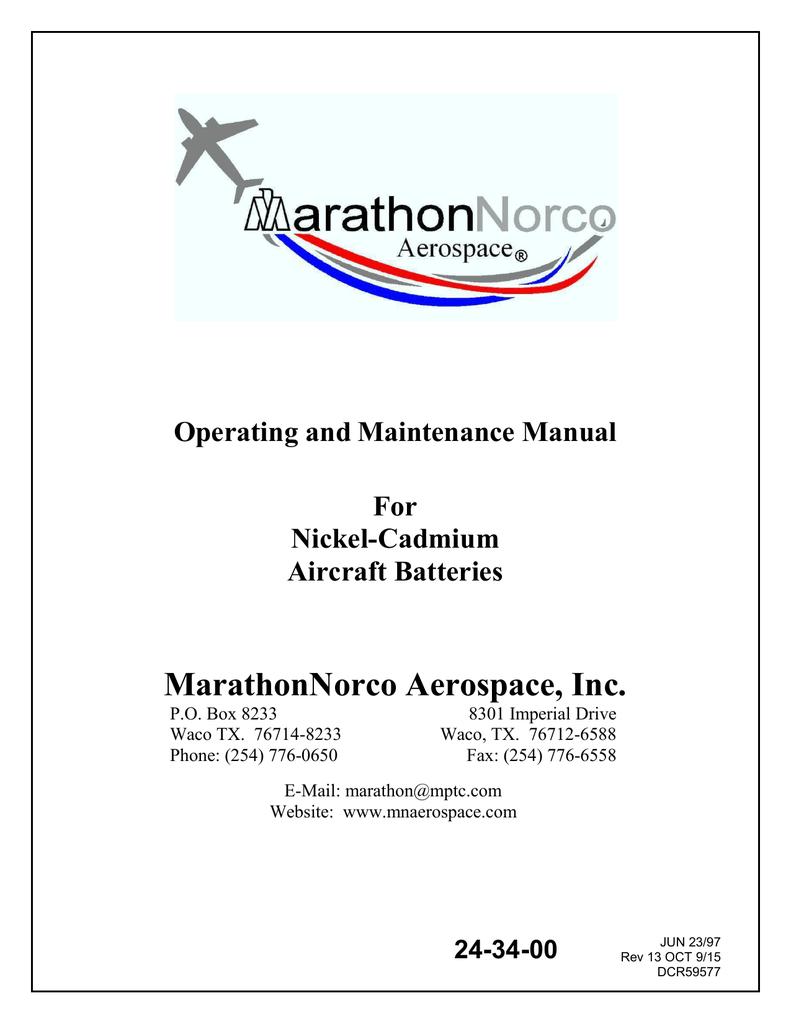 Operating and Maintenance Manual For Nickel-Cadmium Aircraft Batteries  MarathonNorco Aerospace, Inc. P.O. Box 8233 Waco TX. 76714-8233 Phone:  (254) 776-0650 ...