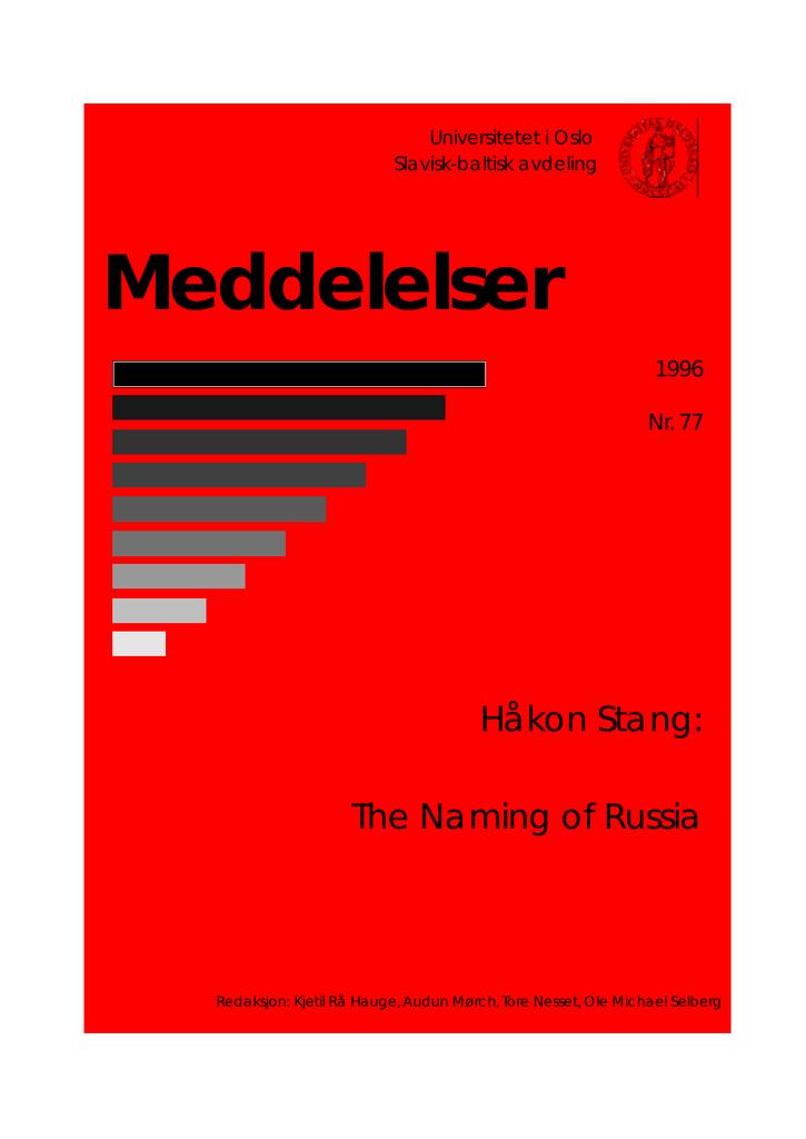 e934a8c0a5c3b Universitetet i Oslo Slavisk-baltisk avdeling Meddelelser 1996 Nr. 77 Håkon  Stang  The Naming of Russia Redaksjon  Kjetil Rå Hauge