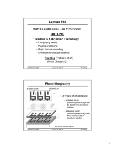 Lecture #34 OUTLINE Photolithography