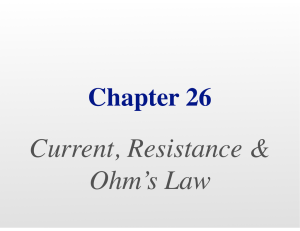 Chapter 26 Current, Resitance, and Ohm`s Law